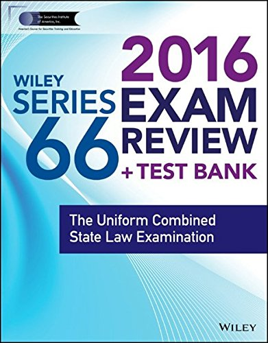 Review Wiley Series 66 Exam Review 2016 + Test Bank: The Uniform Combined State Law Examination (Wiley FINRA) FB2