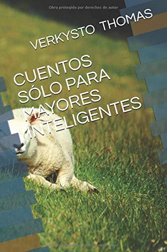 CUENTOS SÓLO PARA MAYORES INTELIGENTES (CUENTOS VERKYSTO) por VERKYSTO SALGADO THOMAS
