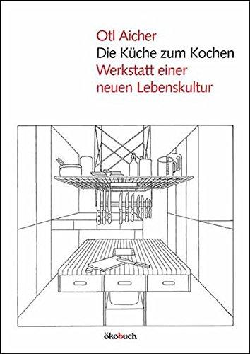 Die Küche zum Kochen: Werkstatt einer neuen Lebenskultur Buch-Cover