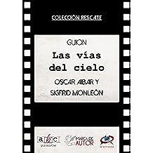 Las vías del cielo: Guion cinematográfico (Colección Rescate - Marca de Autor)