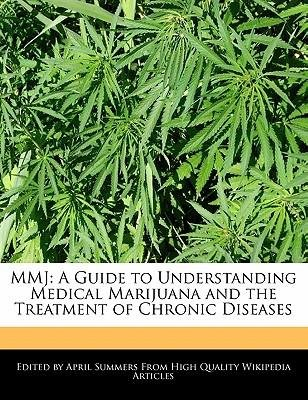 [ Mmj: A Guide to Understanding Medical Marijuana and the Treatment of Chronic Diseases Summers, April ( Author ) ] { Paperback } 2011