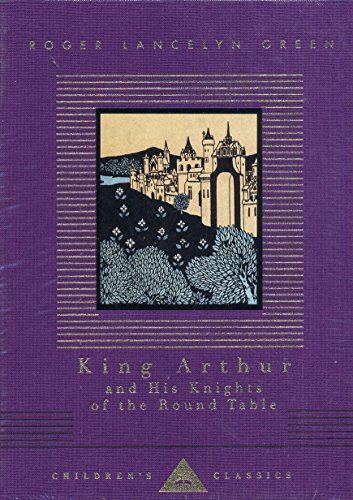 King Arthur And His Knights Of The Round Table (Everyman's Library CHILDREN'S CLASSICS) por Roger Lancelyn Green
