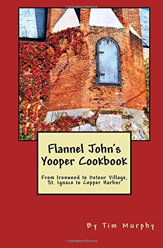 Flannel John's Yooper Cookbook: From Ironwood to Detour Village, St. Ignace to Copper Harbor (Cookbooks for Guys, Band 27) - Copper Harbor, Michigan