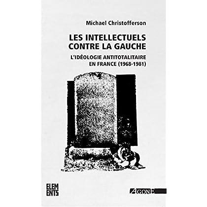 Les Intellectuels contre la gauche: L'idéologie antitotalitaire en France (1968-1981) (Éléments)