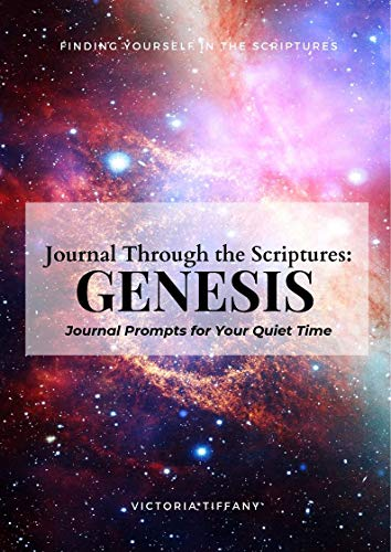 Journal Through the Scriptures: GENESIS: Finding Yourself in the Scriptures (Journal Through the Bible Book 1) (English Edition)