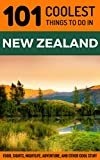 New Zealand Travel Guide: 101 Coolest Things to Do in New Zealand (Auckland, Wellington, Canterbury, Christchurch, Queenstown, Travel to New Zealand, Budget Travel New Zealand, ) (English Edition)