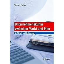 Unternehmenskultur zwischen Markt und Plan: In Mittel- und Osteuropa