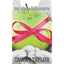 My Alpha Billionaire Volume 1 (What He Wants books 1-4) by Tawny Taylor (2013-06-05)