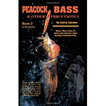 Peacock Bass & Other Fierce Exotics: Where, When & How to Catch Latin America's Most Exciting Freshwater Fish!