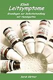 Leitsymptome Klinik. Die 70 wichtigsten homöopathischen Mittel und die 35 häufigsten klinischen Diagnosen. Depression, Haarausfall und Hämorrhoiden im Mittelvergleich
