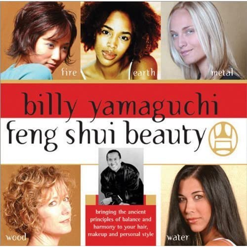 Billy Yamaguchi Feng Shui Beauty: Bringing the Ancient Principles of Balance and Harmony to Your Hair, Makeup and Personal Style by Billy Yamaguchi (2004-12-01)