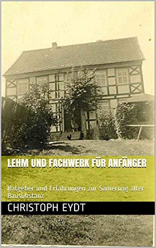 Lehm und Fachwerk für Anfänger: Ratgeber und Erfahrungen zur Sanierung alter Bausubstanz