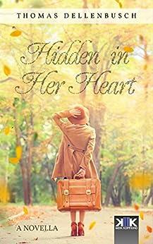 Hidden in Her Heart (English Edition) di [Dellenbusch, Thomas]