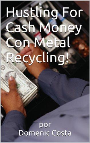 Hustling For Cash Money Con Metal Recycling! por por Domenic Costa