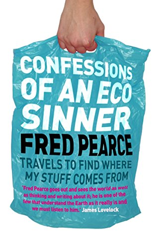 Confessions of an Eco Sinner: Travels to find where my stuff comes from (Eden Project Books) por Fred Pearce