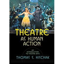 Theatre as Human Action: An Introduction to Theatre Arts by Thomas S. Hischak (2005-12-08)