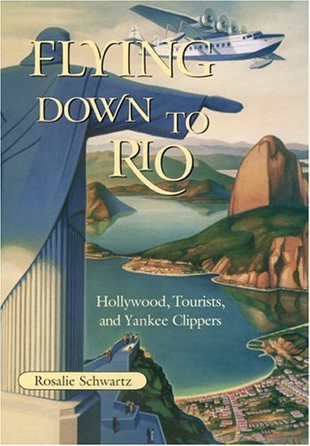 Flying Down to Rio: Hollywood, Tourists, and Yankee Clippers (Centennial of Flight Series Book 10) (English Edition)