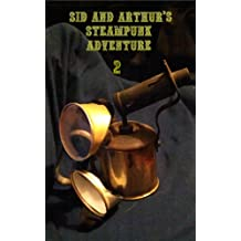 Sid And Arthur's Steampunk Adventure Part 2 (Only When I Arth 16)