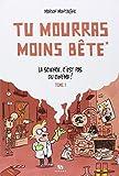 science, c'est pas du cinéma ! (La) : Tu mourras moins bête. 1 | Montaigne, Marion (1980-....). Auteur