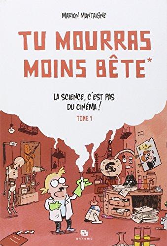 Tu mourras moins bête, Tome 1 : La science, c'est pas du cinéma ! par Marion Montaigne