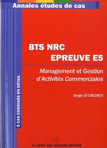 BTS NRC Epreuve E5.  Management et gestion d'activits commerciales. 5 cas corrigs en dtail.