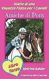 Scarica Libro Diario di una Ragazza Pazza per i Cavalli Libro Terzo Amiche di Pony (PDF,EPUB,MOBI) Online Italiano Gratis