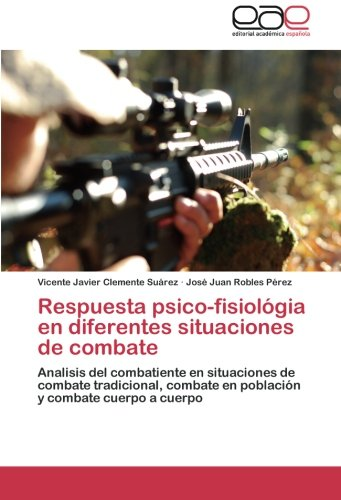 Respuesta psico-fisiológia en diferentes situaciones de combate: Analisis del combatiente en situaciones de combate tradicional, combate en población y combate cuerpo a cuerpo