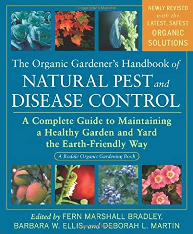 The Organic Gardener's Handbook of Natural Pest and Disease Control: A Complete Guide to Maintaining a Healthy Garden and Yard the Earth-Friendly Way