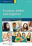 Erziehen, bilden, begleiten: Erziehen, bilden und begleiten: Das Arbeitsbuch für Erzieherinnen und Erzieher nach Lernfeldern