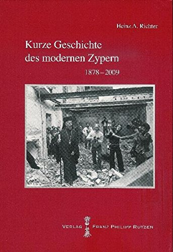 Kurze Geschichte des modernen Zypern: 1878-2009 (PELEUS / Studien zur Archäologie und Geschichte Griechenlands und Zyperns, Band 49)