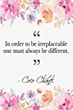In Order To Be Irreplaceable, One Must Always Be Different: Coco Chanel Quote Floral Notebook