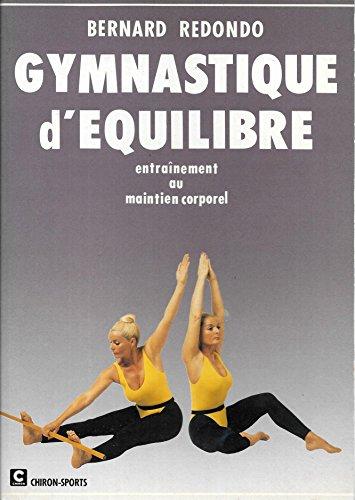 Gymnastique d'équilibre : Musculation isométrique, mise en éveil des réflexes posturaux, gymnastique de maintien