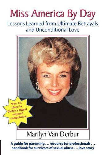 Miss America by Day: Lessons Learned from Ultimate Betrayals and Unconditional Love por Marilyn Van Derbur