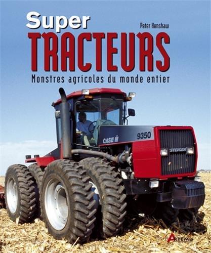 Super-tracteurs : Monstres agricoles du monde entier par Peter Henshaw
