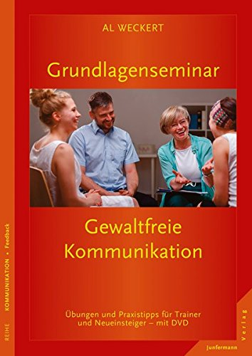 Grundlagenseminar Gewaltfreie Kommunikation: Übungen und Praxistipps für Trainer und Neueinsteiger mit DVD