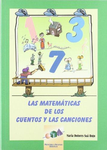 Las Matemáticas de los Cuentos y las Canciones (Materiales y Recursos Educativos) por María Dolores Saá Rojo