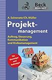 Projektmanagement: Auftrag, Steuerung, Kommunikation und Risikomanagement (Beck kompakt)