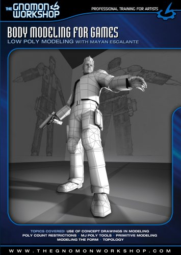 Body Modeling for Games: Low Poly Modeling with Mayan Escalante DVD-ROM