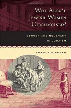 Why Aren't Jewish Women Circumcised?: Gender and Covenant in Judaism von [Cohen, Shaye J. D.]