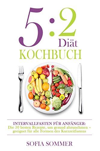 52 Diät Kochbuch Intervallfasten Für Anfänger Die Besten Rezepte