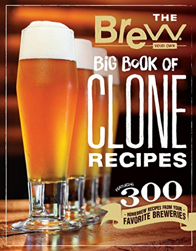 The Brew Your Own Big Book of Clone Recipes: Featuring 300 Homebrew Recipes from Your Favorite Breweries (English Edition)