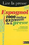 Espagnol : 1000 mots et expressions de la presse...