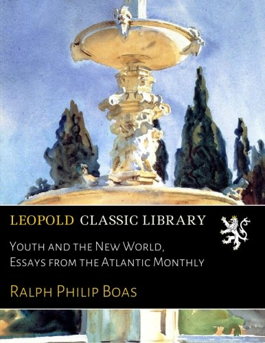 Youth and the New World, Essays from the Atlantic Monthly por Ralph Philip Boas