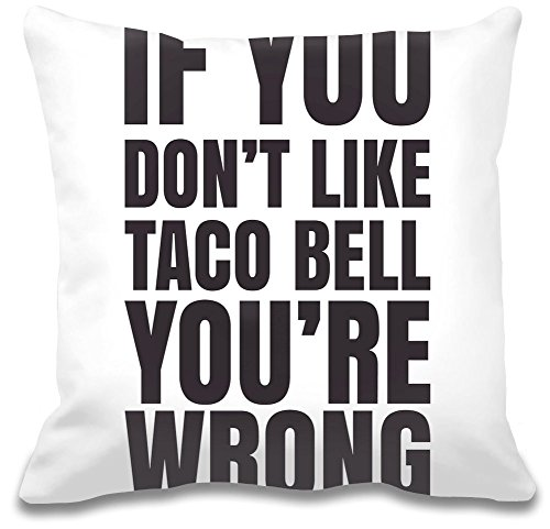 if-you-dont-like-taco-bell-youre-wrong-slogan-almohadon
