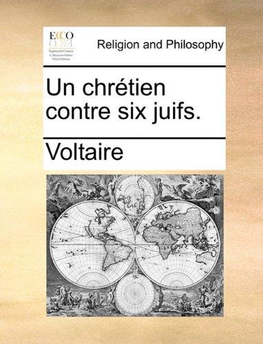 Un Chretien Contre Six Juifs. par Voltaire