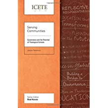 Serving Communities: Governance and the Potential of TheologicalSchools (ICETE Series)