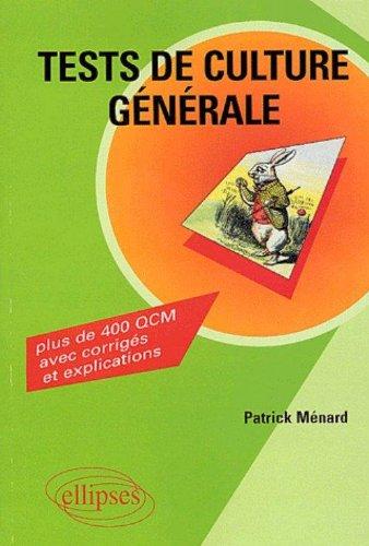 Tests de culture générale : Plus de 400 QCM avec corrigés et explications par Patrick Ménard