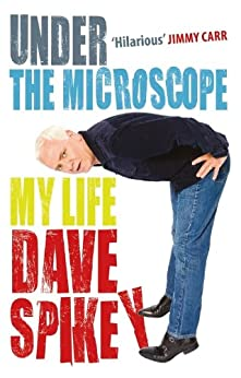 Under The Microscope: My Life by [Spikey, Dave]