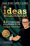 Ideas millonarias: 44 estrategias que cambiarán tu vida