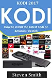 Kodi: How to install the Latest Kodi on Amazon Firestick: An Easy Pictorial Guide How to Install the Updated Kodi Krypton on Amazon Fire TV Stick  (English Edition)